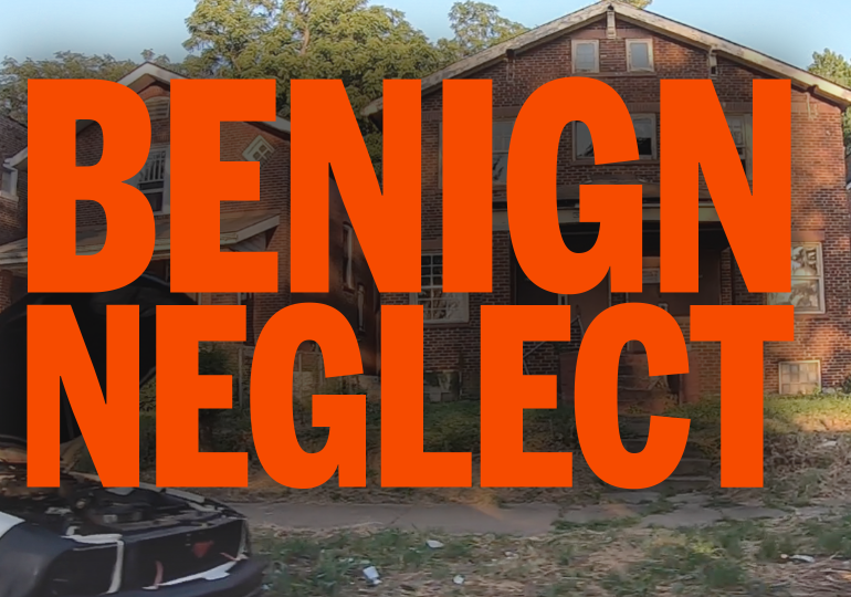 Benign Neglect Part II: Letting our neighborhoods die